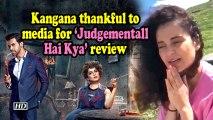 Kangana thankful to media for Judgementall Hai Kya review