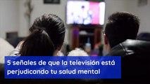 5 señales de que la televisión está perjudicando tu salud mental