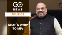 Amit Shah Whip To BJP MPs