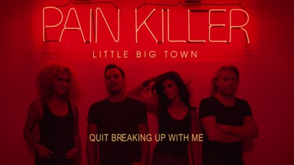 Little Big Town - Quit Breaking Up With Me