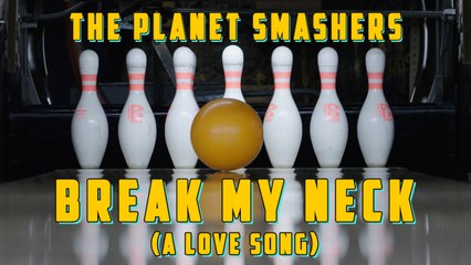 The Planet Smashers - Break My Neck (A Love Song) official video