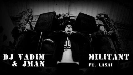 DJ Vadim & Jman - Militant ft. Lasai (Official Video)