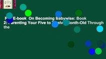 Full E-book  On Becoming Babywise: Book 2: Parenting Your Five to Twelve-Month-Old Through the