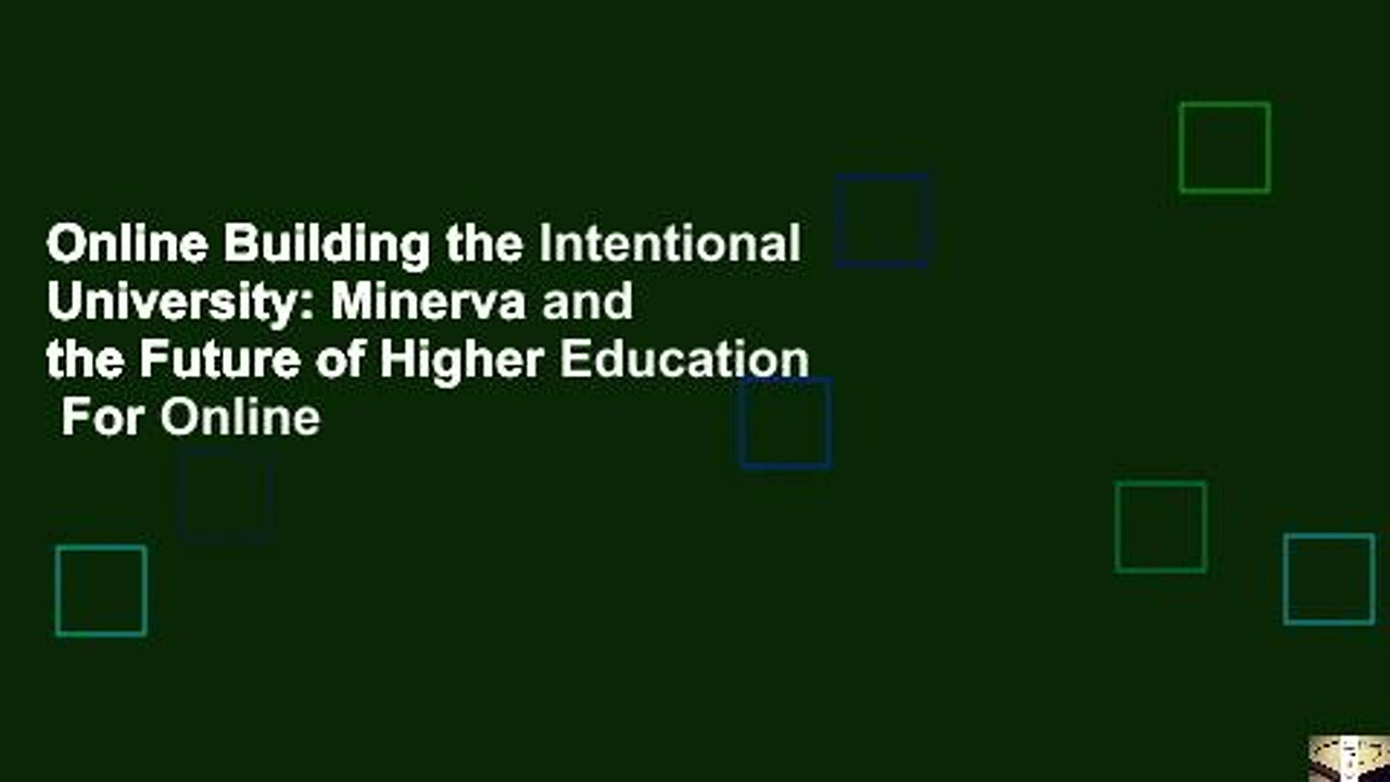 Online Building the Intentional University: Minerva and the Future of Higher Education  For Online