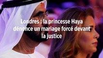 Londres : la princesse Haya dénonce un mariage forcé devant la justice