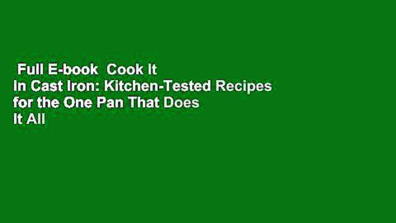 Full E-book  Cook It in Cast Iron: Kitchen-Tested Recipes for the One Pan That Does It All
