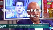 """Última hora de Kiko Matamoros (y va de su enfermedad. Y """"¡Es terrible!"""")"""