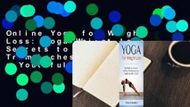 Online Yoga for Weight Loss: Yoga Weight Loss Secrets to Melt Fat, Trim Inches and Get a Youthful