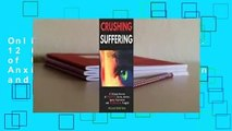 Online Crushing Suffering: 12 Ultimate Secrets of DEFEATING Stress, Anxiety, Agony, Depression and