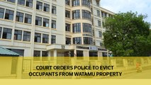 Court orders police to evict occupants from Watamu property