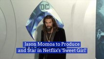 Jason Momoa Is A Netflix Producer