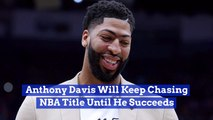 Anthony Davis Will Stop At Nothing To Be The Best