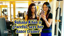 Suhana Khan is graceful, says her dance trainer