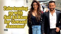Tabu teaming up with Saif Ali Khan for 'Jawaani Jaaneman'