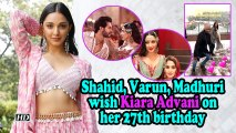 Shahid, Varun, Madhuri wish Kiara Advani on her 27th birthday