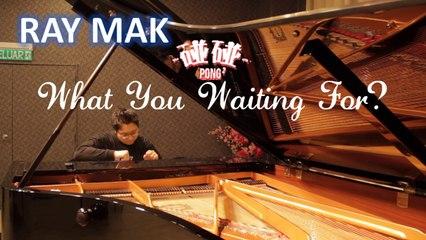 碰碰PongPong - What You Waiting For? Piano by Ray Mak