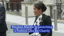 Meghan Markle Creates Fashion For Charity