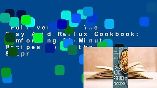 Full version  The Easy Acid Reflux Cookbook: Comforting 30-Minute Recipes to Soothe Gerd & Lpr