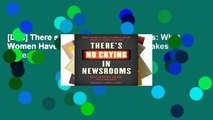 [Doc] There s No Crying in Newsrooms: What Women Have Learned about What It Takes to Lead