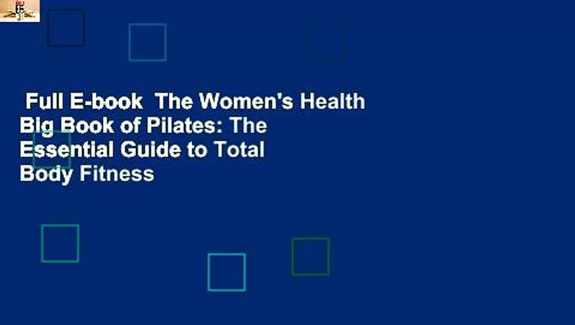 Full E-book  The Women's Health Big Book of Pilates: The Essential Guide to Total Body Fitness