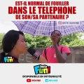 Les ivoiriens donnent leur avis su le fait de fouiller le téléphone de sa_son partenaire. Regardez !
