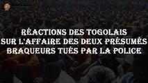 Réactions des Togolais sur l'affaire des deux présumés braqueurs tués par la police