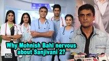 Why Mohnish Bahl nervous about Sanjivani 2?