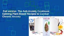 Full version  The Anti-Anxiety Cookbook: Calming Plant-Based Recipes to Combat Chronic Anxiety