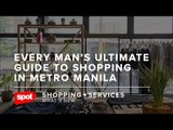 Every Man's Ultimate Guide to Shopping in Metro Manila