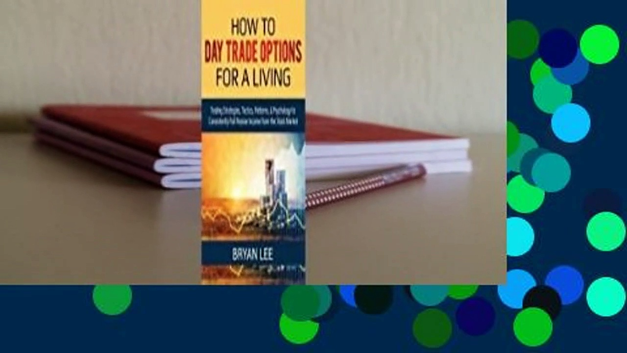 How to Day Trade Options for a Living: Trading Strategies, Tactics, Patterns, & Psychology to