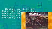 Resisting British Rule: An Interactive American Revolution Adventure (You Choose: Founding the