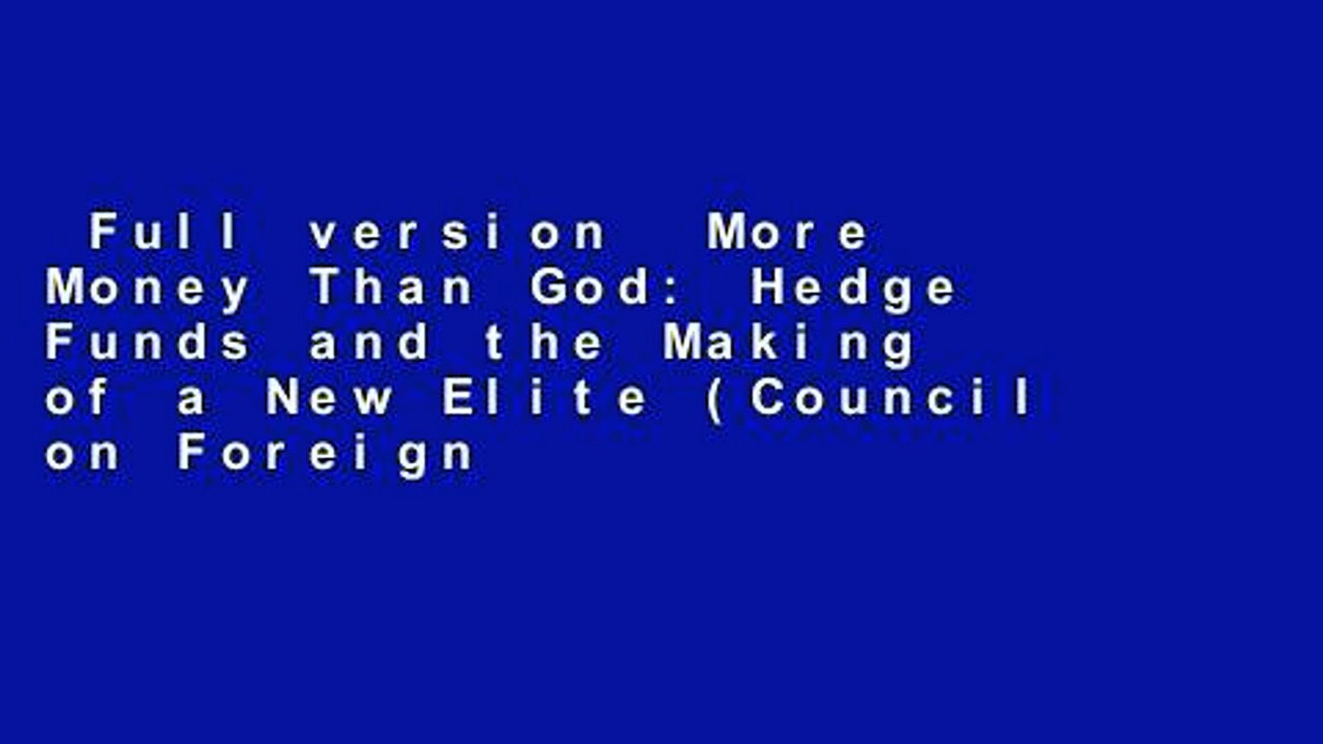 Full version More Money Than God: Hedge Funds and the Making of a New Elite  (Council on Foreign