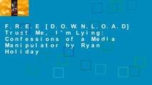 F.R.E.E [D.O.W.N.L.O.A.D] Trust Me, I'm Lying: Confessions of a Media Manipulator by Ryan Holiday