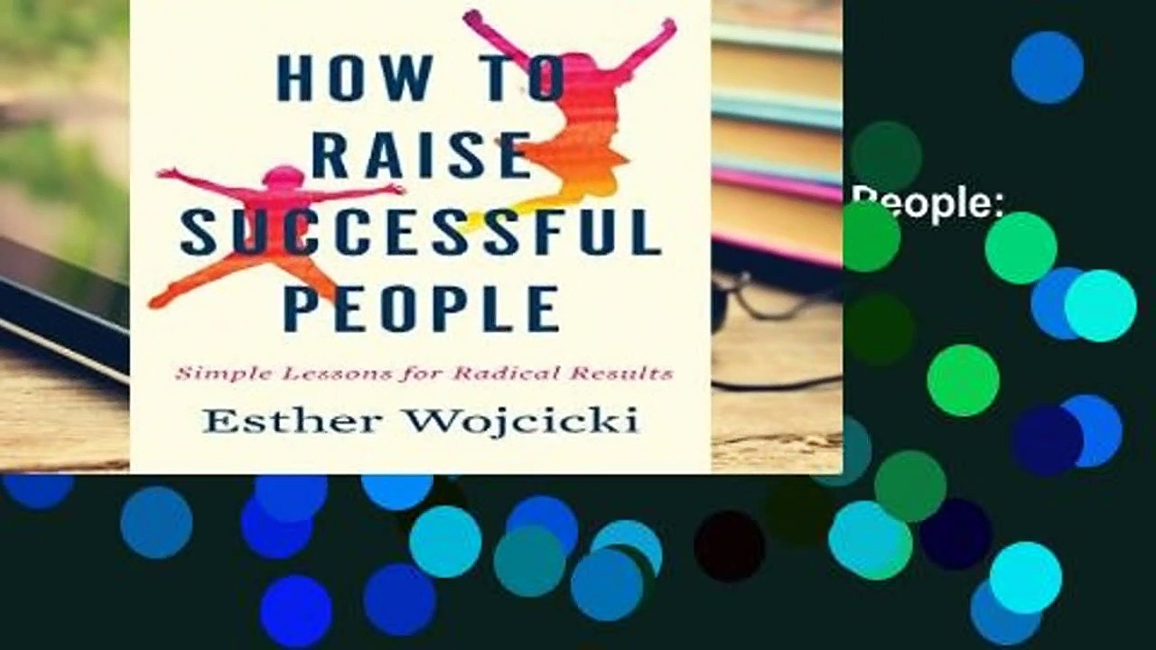 Full Version  How to Raise Successful People: Simple Lessons for Radical Results  For Kindle