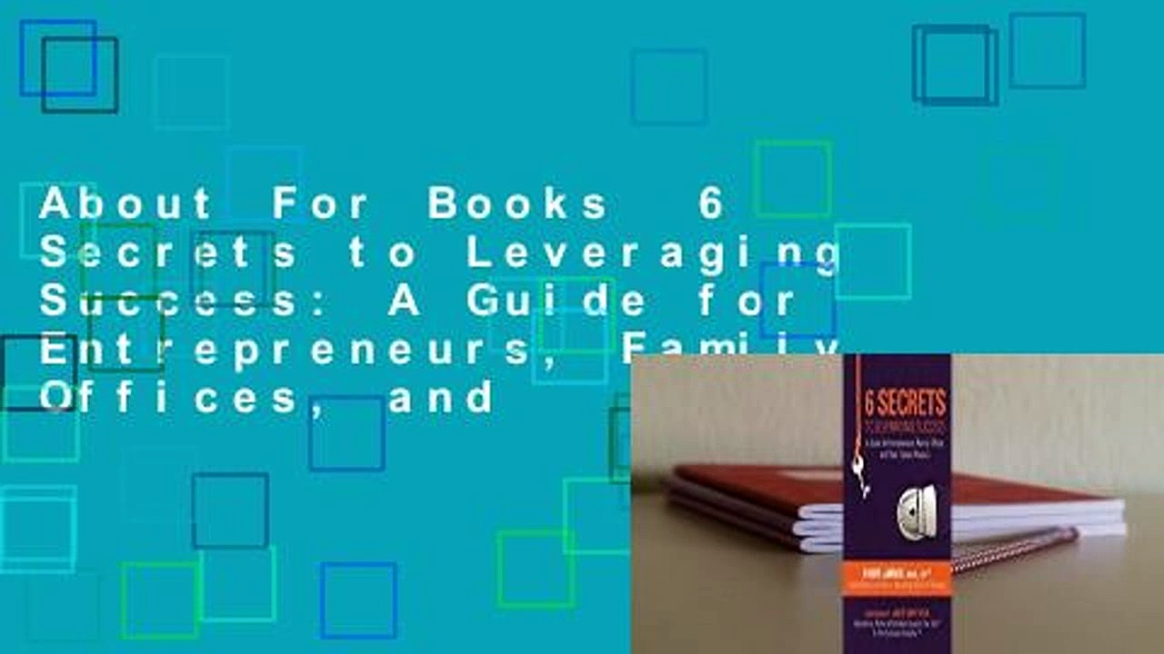 About For Books  6 Secrets to Leveraging Success: A Guide for Entrepreneurs, Family Offices, and