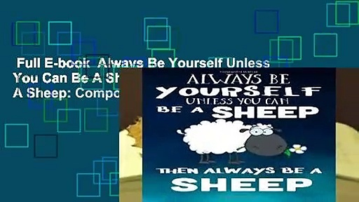Full E-book  Always Be Yourself Unless You Can Be A Sheep Then Always Be A Sheep: Composition