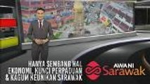 AWANI Sarawak [03/08/2019] - Hanya sembang hal ekonomi, kunci perpaduan & kagum keunikan Sarawak