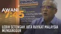 Lebih setengah juta raykat Malaysia menganggur