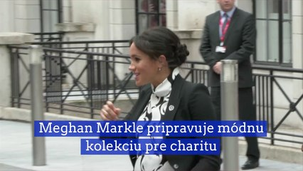 Meghan Markle pripravuje módnu kolekciu pre charitu