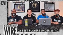 23 Best Players Under 23 Years Old - Through The Wire Podcast