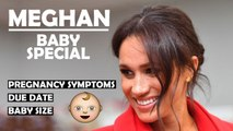 Duchess Meghan Baby Special / Pregnancy Symptoms / Due Date / Size Of Baby