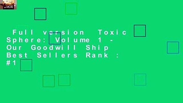Full version  Toxic Sphere: Volume 1 - Our Goodwill Ship  Best Sellers Rank : #1