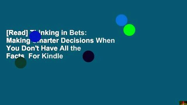 [Read] Thinking in Bets: Making Smarter Decisions When You Don't Have All the Facts  For Kindle