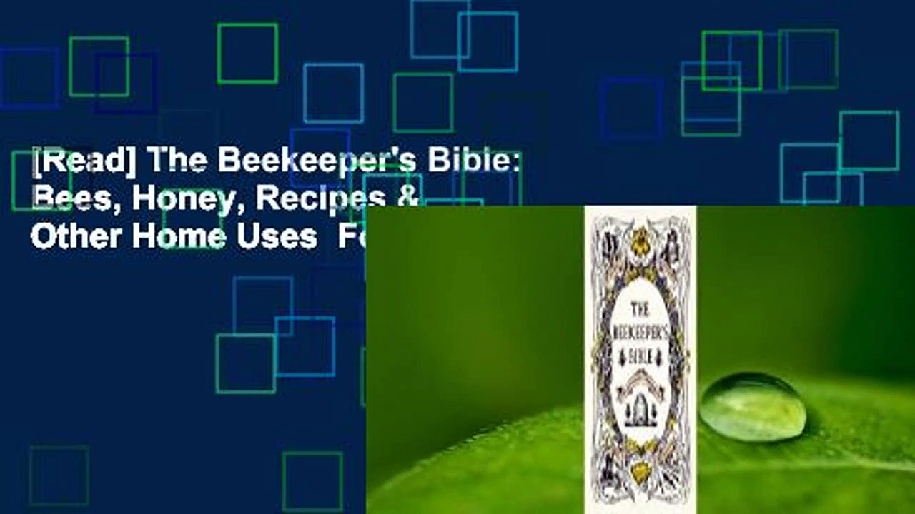 [Read] The Beekeeper's Bible: Bees, Honey, Recipes & Other Home Uses  For Online