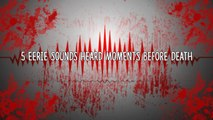 5 Eerie Sounds Heard Moments Before Death-