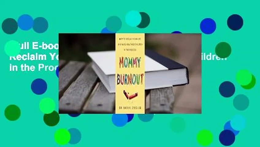 Full E-book  Mommy Burnout: How to Reclaim Your Life and Raise Healthier Children in the Process