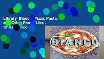 Library  Bianco: Pizza, Pasta, and Other Food I Like - Chris Bianco