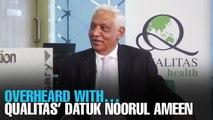 OVERHEARD WITH…Qualitas' Datuk Dr Noorul Ameen