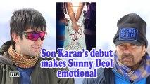 Son Karan's debut makes Sunny Deol emotional