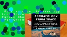 Full version  Archaeology from Space: How the Future Shapes Our Past  For Online